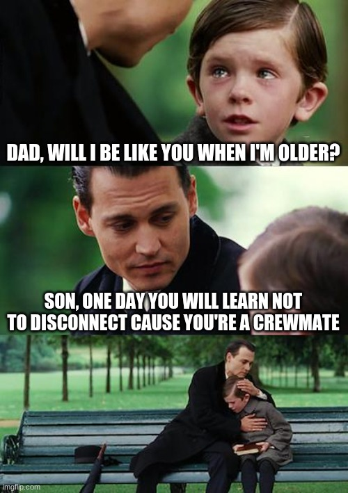 Tim learns the hard way |  DAD, WILL I BE LIKE YOU WHEN I'M OLDER? SON, ONE DAY YOU WILL LEARN NOT TO DISCONNECT CAUSE YOU'RE A CREWMATE | image tagged in memes,among us,impostor | made w/ Imgflip meme maker