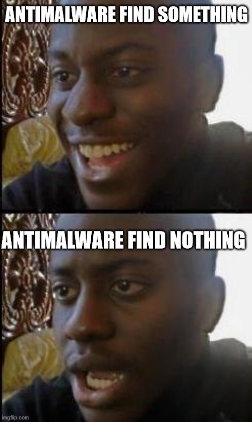 Malware detection paradox |  ANTIMALWARE FIND SOMETHING; ANTIMALWARE FIND NOTHING | image tagged in disappointed black guy,memes,fun,computer | made w/ Imgflip meme maker