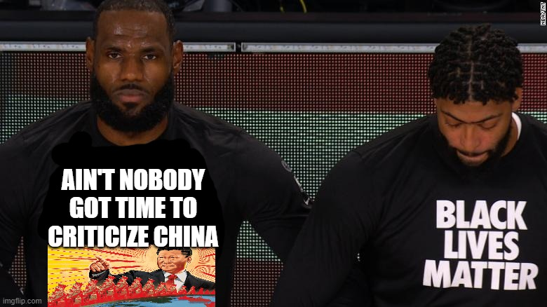 Lebron the fake China Puppet |  AIN'T NOBODY GOT TIME TO CRITICIZE CHINA | image tagged in lebron,china,scum | made w/ Imgflip meme maker
