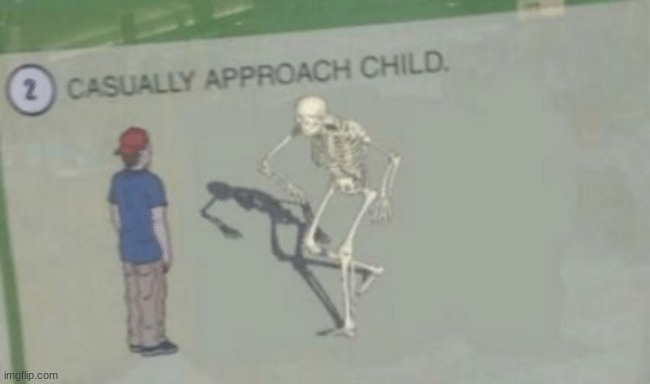 Casually Approach Child | image tagged in casually approach child | made w/ Imgflip meme maker