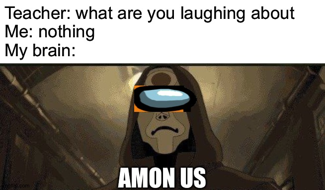 I already like amon already UwU |  Teacher: what are you laughing about Me: nothing My brain:; AMON US | image tagged in memes,funny,among us,amon,crossover,imposter | made w/ Imgflip meme maker