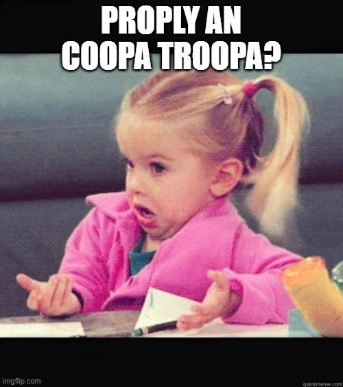PROPLY AN COOPA TROOPA? | image tagged in i dont know girl | made w/ Imgflip meme maker