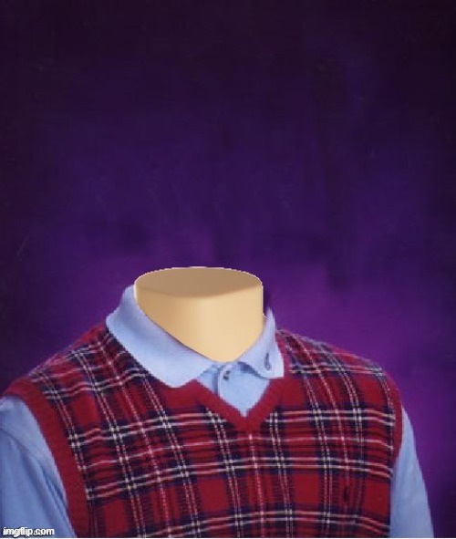 image tagged in bad luck brian headless | made w/ Imgflip meme maker