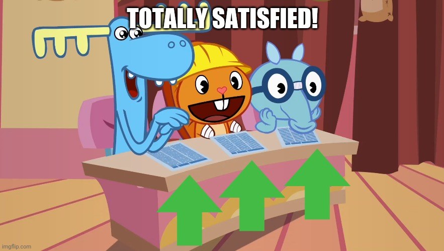 Hostess Lumpy, Handy, and Sniffles (HTF) | TOTALLY SATISFIED! | image tagged in hostess lumpy handy and sniffles htf | made w/ Imgflip meme maker