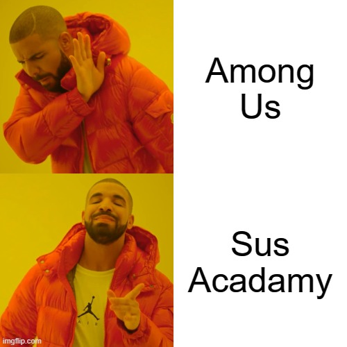 My Take on the Game |  Among Us; Sus Acadamy | image tagged in memes,drake hotline bling | made w/ Imgflip meme maker