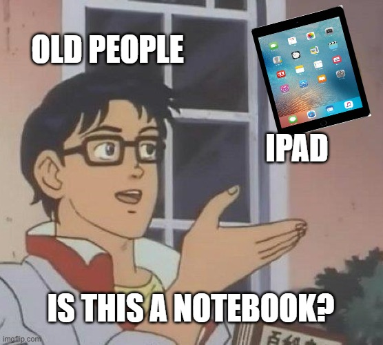 Ahh yes, T E C H |  OLD PEOPLE; IPAD; IS THIS A NOTEBOOK? | image tagged in memes,is this a pigeon,technology,old people,funny meme | made w/ Imgflip meme maker