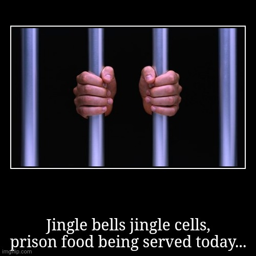 Jingle cells | Jingle bells jingle cells, prison food being served today... | image tagged in funny,demotivationals,jingle bells,prison | made w/ Imgflip demotivational maker
