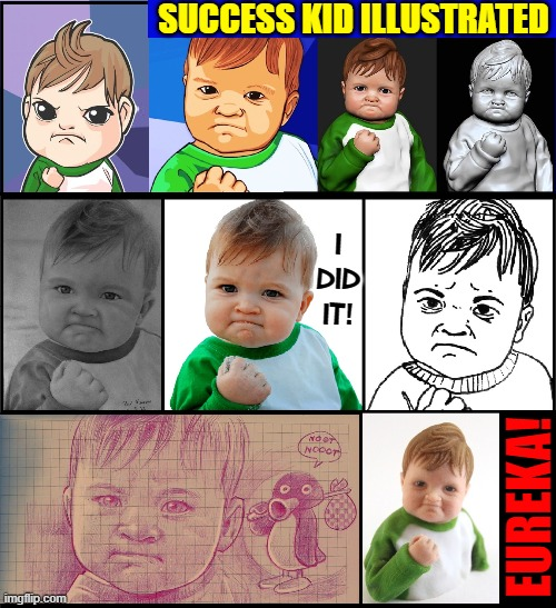 The Success Kid has Inspired Many Artists |  SUCCESS KID ILLUSTRATED; I DID IT! EUREKA! | image tagged in vince vance,success kid,you can do it,eureka,positive thinking,memes | made w/ Imgflip meme maker