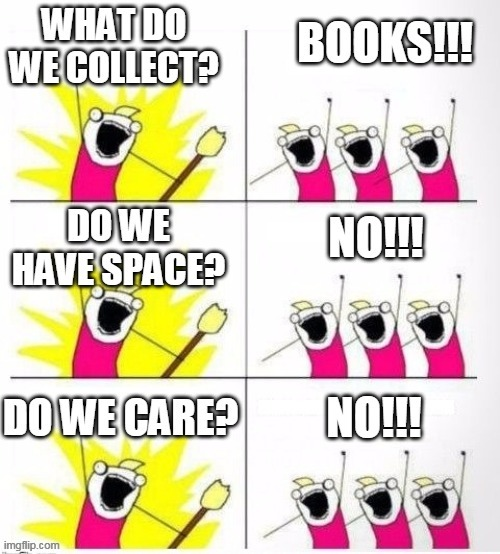 We love books | image tagged in memes,funny memes,books,reading,collection,happy | made w/ Imgflip meme maker