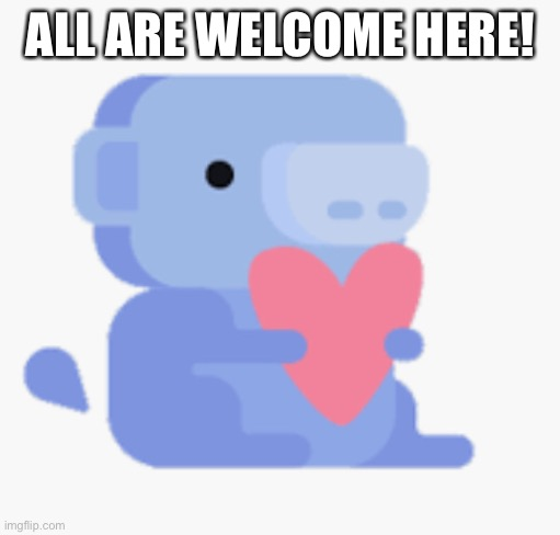 Welcome! |  ALL ARE WELCOME HERE! | image tagged in discord heart | made w/ Imgflip meme maker
