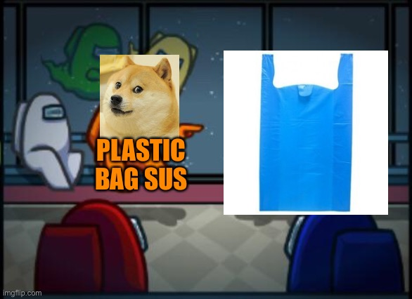 Among us blame | PLASTIC BAG SUS | image tagged in among us blame | made w/ Imgflip meme maker