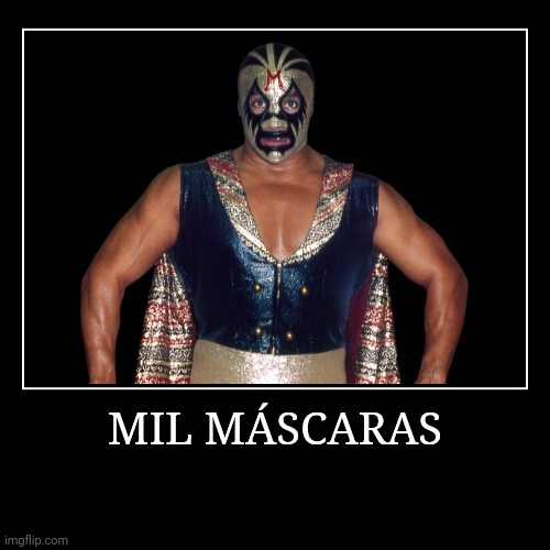 Mil Máscaras | MIL MÁSCARAS | | image tagged in demotivationals,wwe | made w/ Imgflip demotivational maker