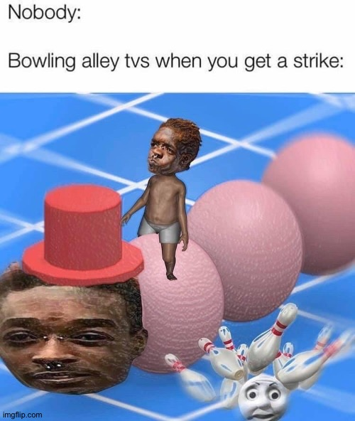 Bowling screens do be weird tho | image tagged in hmmm | made w/ Imgflip meme maker