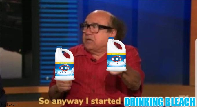 Started blasting | DRINKING BLEACH | image tagged in started blasting | made w/ Imgflip meme maker