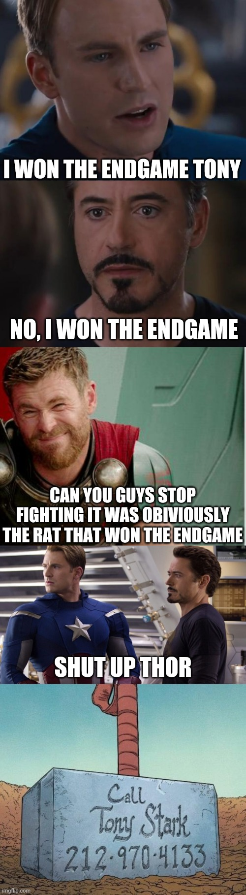 I WON THE ENDGAME TONY; NO, I WON THE ENDGAME; CAN YOU GUYS STOP FIGHTING IT WAS OBIVIOUSLY THE RAT THAT WON THE ENDGAME; SHUT UP THOR | image tagged in memes,funny,avengers endgame,marvel,thor,captain america civil war | made w/ Imgflip meme maker