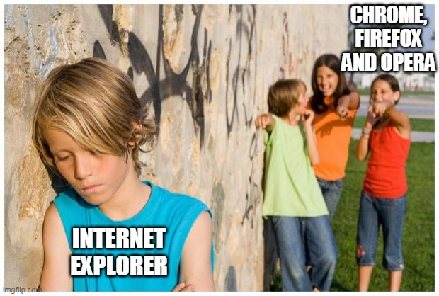 Browser peer pressure |  CHROME, FIREFOX AND OPERA; INTERNET EXPLORER | image tagged in internet explorer,browser,memes,laughing | made w/ Imgflip meme maker
