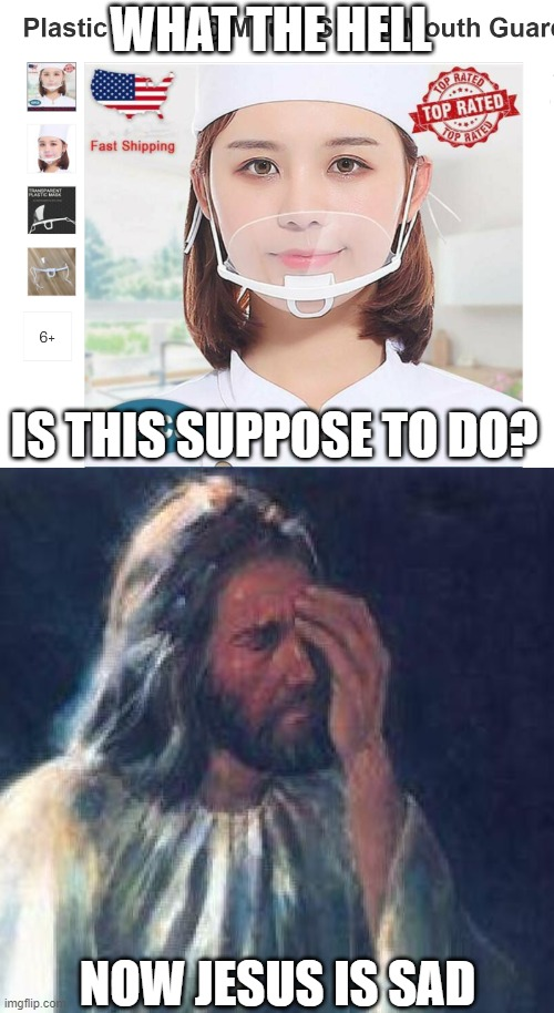 wtf is this |  WHAT THE HELL; IS THIS SUPPOSE TO DO? NOW JESUS IS SAD | image tagged in crap design,memes,sad jesus,sad,funny,covid-19 | made w/ Imgflip meme maker