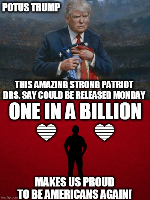 For Those Of Us Not Offended By Our American Flag Or President |  POTUS TRUMP; THIS AMAZING STRONG PATRIOT  DRS. SAY COULD BE RELEASED MONDAY; ONE IN A BILLION  💙          💙; MAKES US PROUD TO BE AMERICANS AGAIN! | image tagged in politics,political meme,president trump,covid-19,american flag,proud to be an american | made w/ Imgflip meme maker