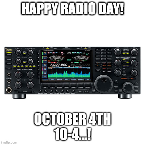 Happy Radio Day |  HAPPY RADIO DAY! OCTOBER 4TH 10-4...! | image tagged in holidays,radio,communications,technology | made w/ Imgflip meme maker