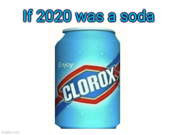 If 2020 was a soda: Clorox bleach soda |  If 2020 was a soda | image tagged in blank white template,memes,clorox,soda,funny,2020 | made w/ Imgflip meme maker