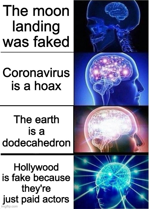 I am so smart that I accidentally burnt 3 households instead of a 5G Tower |  The moon landing was faked; Coronavirus is a hoax; The earth is a dodecahedron; Hollywood is fake because they're just paid actors | image tagged in unfunny meme,conspiracy theory,tag | made w/ Imgflip meme maker