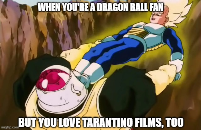 Super Saiya-jin Foot Fetish |  WHEN YOU'RE A DRAGON BALL FAN; BUT YOU LOVE TARANTINO FILMS, TOO | image tagged in quentin tarantino,dragon ball z | made w/ Imgflip meme maker