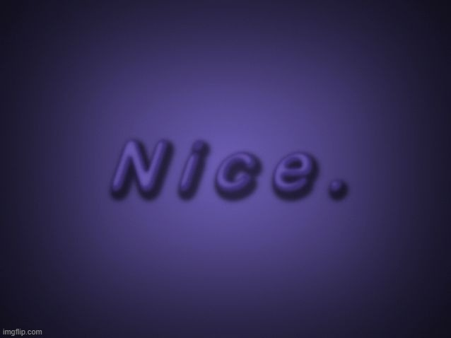 Nice | image tagged in nice | made w/ Imgflip meme maker
