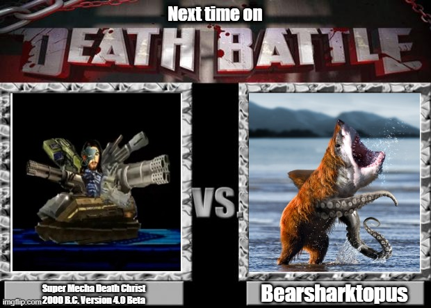 YouTuber Chimera Battle! |  Next time on; Super Mecha Death Christ 2000 B.C. Version 4.0 Beta; Bearsharktopus | image tagged in death battle,avgn,geography now,super mecha death christ,bearsharktopus,youtuber | made w/ Imgflip meme maker