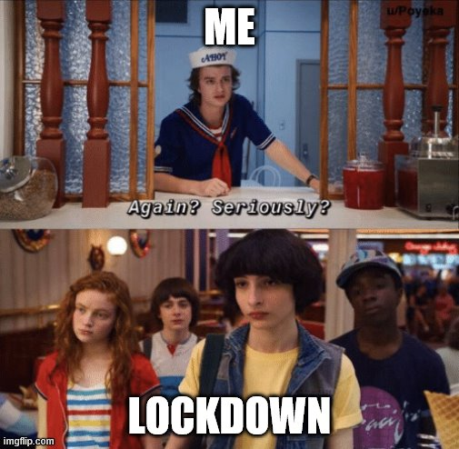 again? seriously? |  ME; LOCKDOWN | image tagged in again seriously | made w/ Imgflip meme maker