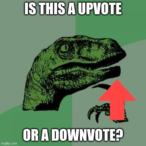 Philosoraptor |  IS THIS A UPVOTE; OR A DOWNVOTE? | image tagged in memes,philosoraptor | made w/ Imgflip meme maker