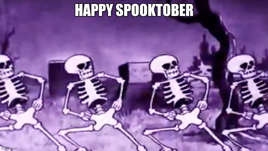 HAPPY SPOOKTOBER | image tagged in spooktober,spooky scary skeleton,october | made w/ Imgflip meme maker