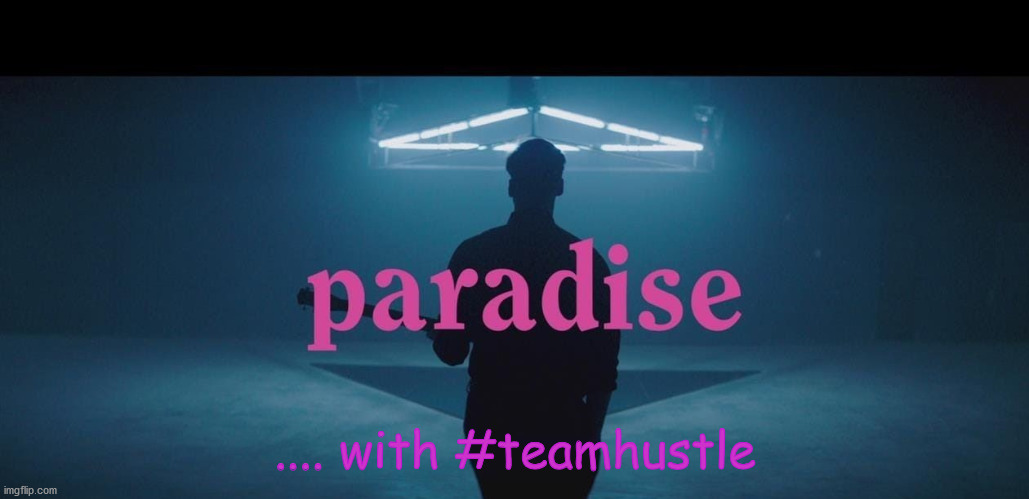 Paradise Hustle |  .... with #teamhustle | image tagged in hustle,team | made w/ Imgflip meme maker