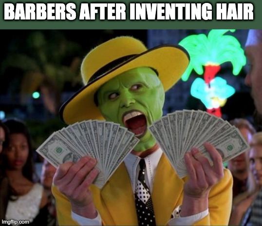 Money Money |  BARBERS AFTER INVENTING HAIR | image tagged in memes,money money | made w/ Imgflip meme maker