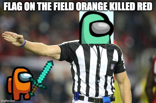 Football Meme |  FLAG ON THE FIELD ORANGE KILLED RED | image tagged in football meme | made w/ Imgflip meme maker