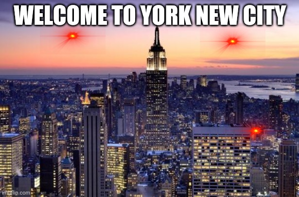 York new irl |  WELCOME TO YORK NEW CITY | image tagged in new york city | made w/ Imgflip meme maker