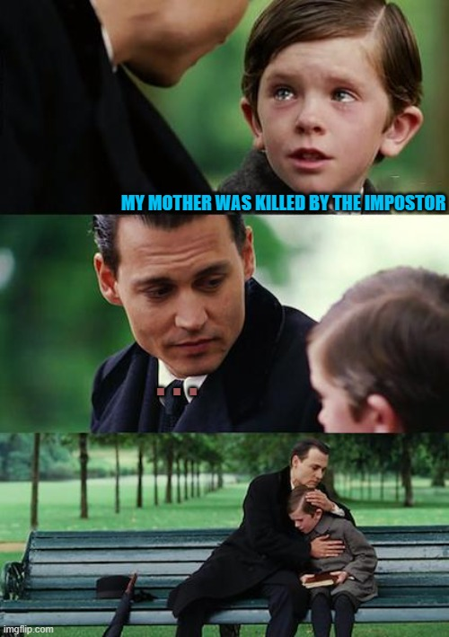 Sad life of Among Us pets |  MY MOTHER WAS KILLED BY THE IMPOSTOR; . . . | image tagged in memes,finding neverland | made w/ Imgflip meme maker