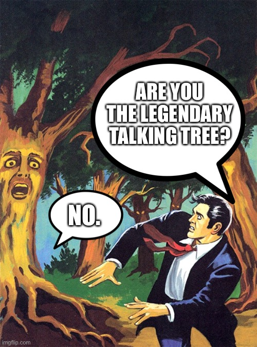 Pulp Art talking trees of Oz | ARE YOU THE LEGENDARY TALKING TREE? NO. | image tagged in pulp art talking trees of oz | made w/ Imgflip meme maker