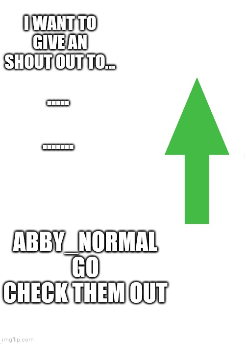 Expanding Brain |  I WANT TO GIVE AN SHOUT OUT TO... ..... ....... ABBY_NORMAL GO CHECK THEM OUT | image tagged in memes,thank you | made w/ Imgflip meme maker