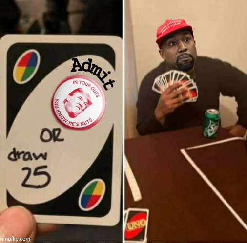 UNO YOU KNOW | image tagged in trump,nuts,guts,uno,kanye | made w/ Imgflip meme maker