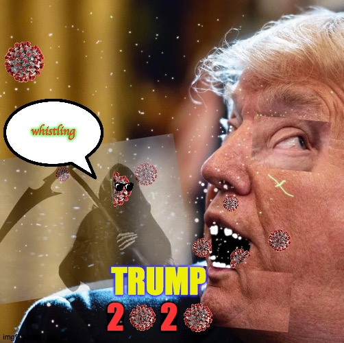 covid j trump |  whistling; TRUMP; 2      2 | image tagged in trump cough,covid,2020,loser,monday,maga | made w/ Imgflip meme maker
