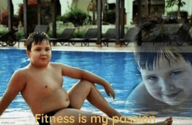 Fitness is my passion | image tagged in fitness is my passion | made w/ Imgflip meme maker