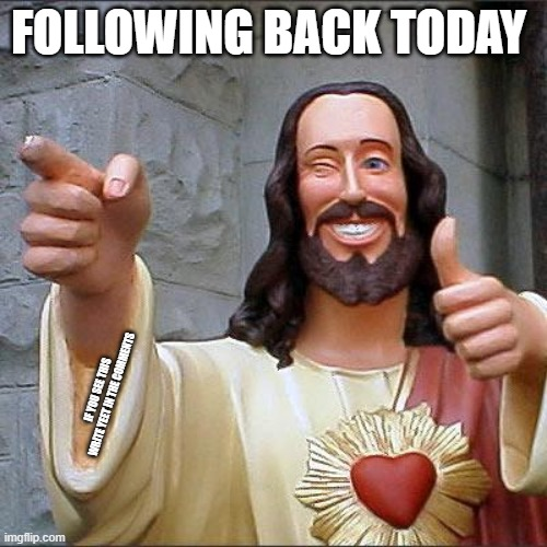 He got a trick up his sleeve |  FOLLOWING BACK TODAY; IF YOU SEE THIS WRITE YEET IN THE COMMENTS | image tagged in memes,buddy christ | made w/ Imgflip meme maker