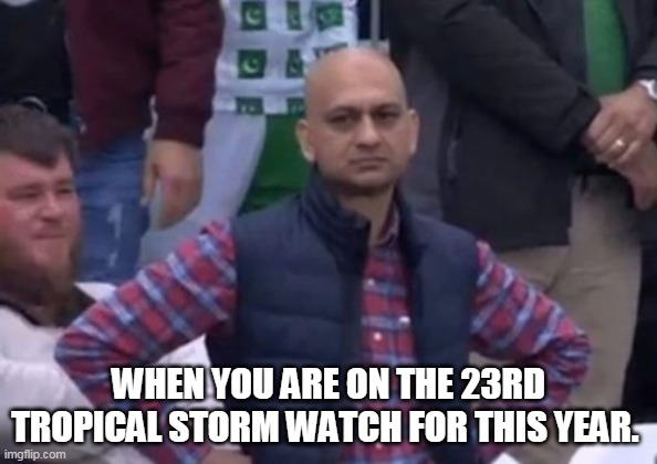 Storm watch |  WHEN YOU ARE ON THE 23RD TROPICAL STORM WATCH FOR THIS YEAR. | image tagged in bald indian guy,tropical storm,storm watch,hurricanes,tropical depression | made w/ Imgflip meme maker