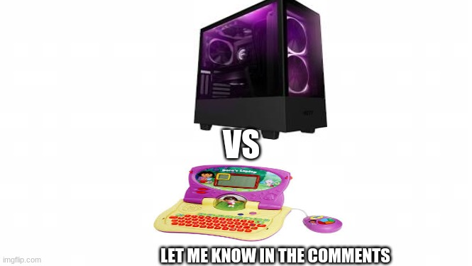 Dora laptop 123232313 fps vs Gaming pc |  VS; LET ME KNOW IN THE COMMENTS | image tagged in dora the explorer,gaming pc | made w/ Imgflip meme maker