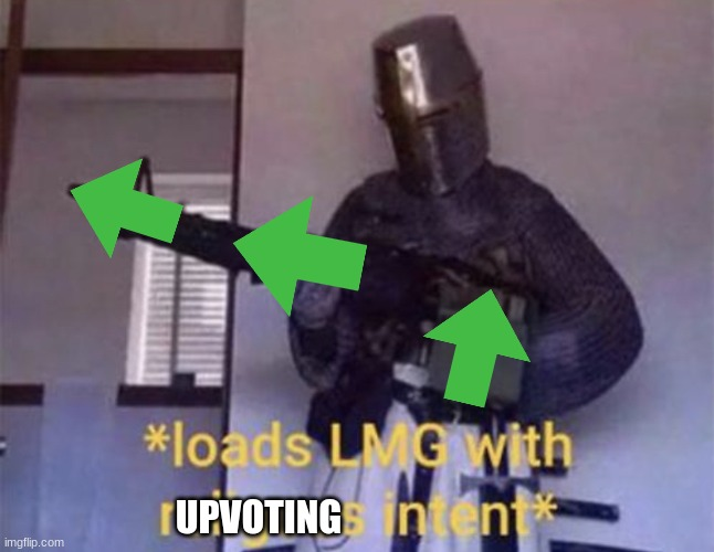Me when I see a meme that make me laugh: | UPVOTING | image tagged in loads lmg with religious intent,upvotes | made w/ Imgflip meme maker