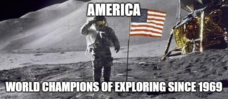 Moon Landing |  AMERICA; WORLD CHAMPIONS OF EXPLORING SINCE 1969 | image tagged in astronaut on the moon,america,american flag,moon landing,astronaut,apollo missions | made w/ Imgflip meme maker