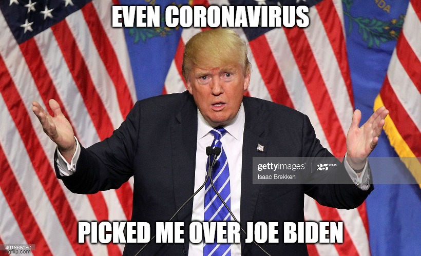 really? |  EVEN CORONAVIRUS; PICKED ME OVER JOE BIDEN | image tagged in funny memes | made w/ Imgflip meme maker