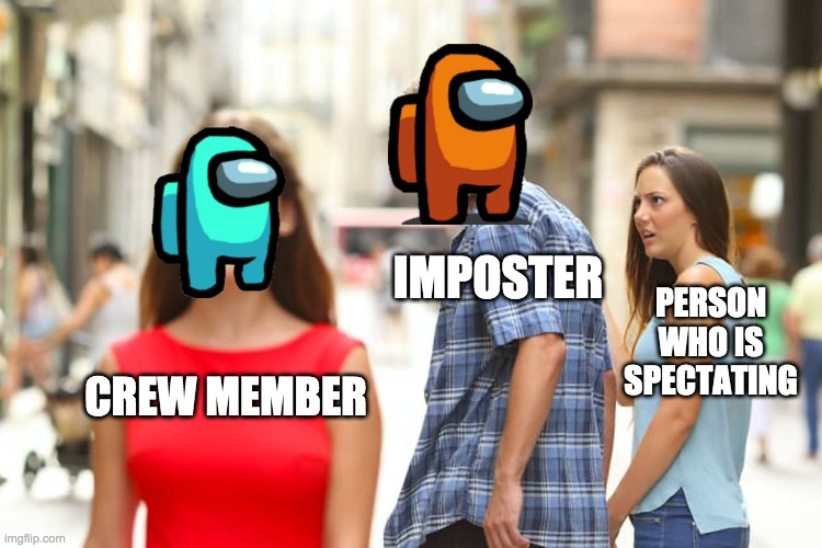 Distracted Boyfriend Meme |  IMPOSTER; PERSON WHO IS SPECTATING; CREW MEMBER | image tagged in memes,distracted boyfriend | made w/ Imgflip meme maker