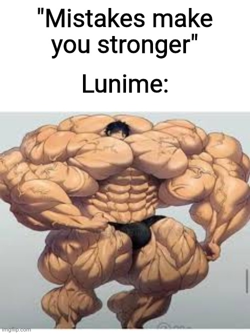 "If you don't know who Lunime is, he is the creator of Gacha. |  ""Mistakes make you stronger""; Lunime: 