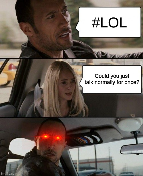 Talk Normally |  #LOL; Could you just talk normally for once? | image tagged in memes,the rock driving,slang,funny memes | made w/ Imgflip meme maker